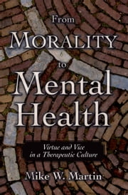 From Morality to Mental Health - Virtue and Vice in a Therapeutic Culture ebook by Mike W. Martin