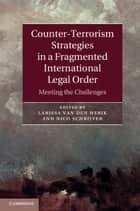 Counter-Terrorism Strategies in a Fragmented International Legal Order ebook by Professor Larissa van den Herik,Professor Nico Schrijver