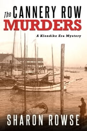 The Cannery Row Murders - A Klondike Era Mystery ebook by Sharon Rowse