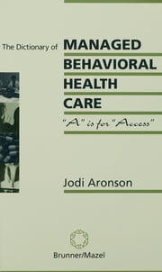 The Dictionary Of Managed Care - A Is For Access ebook by Jodi Aronson