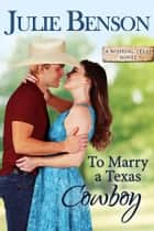 To Marry a Texas Cowboy ebook by Julie Benson