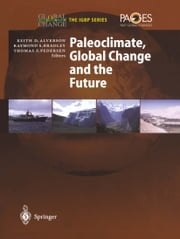 Paleoclimate, Global Change and the Future ebook by Keith D. Alverson,Raymond Bradley,Thomas F. Pedersen