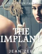 The Implant: A Forced Feminization NIghtmare ebook by Jean Zee