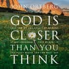 God Is Closer Than You Think - This Can Be the Greatest Moment of Your Life Because This Moment is the Place Where You Can Meet God audiobook by John Ortberg