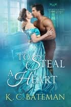 To Steal A Heart - Secrets & Spies, #1 ebook by K. C. Bateman
