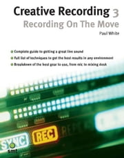 Creative Recording 3: Recording on the Move ebook by Paul White