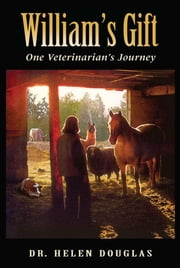 William's Gift - One Veterinarian's Journey ebook by Helen Douglas
