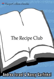 The Recipe Club - A Tale of Food and Friendship ebook by Andrea Israel,Nancy Garfinkel