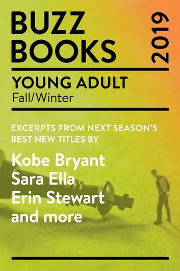Buzz Books 2019: Young Adult Fall/Winter - Excerpts from next season's best new titles by Kobe Bryant, Sara Ella, Erin Stewart and more ebook by Publishers Lunch