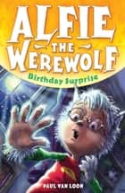 Alfie the Werewolf: Birthday Surprise - Book 1 ebook by Paul Van Loon