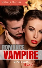 Vampire Romance: Silver and Sleek: Secret Blood Gate World Series (Paranormal Vampire New Adult Contemporary Romance) ebook by Natalia Hunter