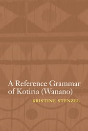 A Reference Grammar of Kotiria (Wanano) ebook by Kristine Stenzel