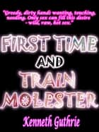 First Time and Train Molester (Erotica Combined Edition) ebook by Kenneth Guthrie
