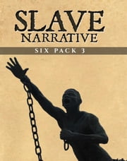 Slave Narrative Six Pack 3 ebook by Booker T. Washington
