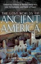 The Lost Worlds of Ancient America - Compelling Evidence of Ancient Immigrants, Lost Technologies, and Places of Power ebook by