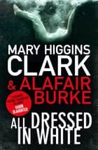 All Dressed in White ebook by Mary Higgins Clark, Alafair Burke