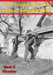 What Lessons Does The Burma Campaign Hold? ebook by Mark E Wheeler