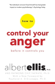 How To Control Your Anger Before It Controls You ebook by Albert Ellis, Raymond Chip Tafrate, Ph.D.,...