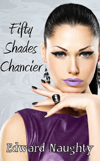 Fifty Shades Chancier (#2 of the Fifty Shades of Chance Trilogy) ebook by Edward Naughty
