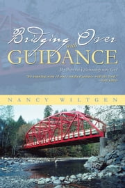 Bridging Over with Guidance - My Personal Relationship with God ebook by Nancy Wiltgen
