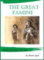 The Great Famine: Ireland 1847 to 1851 ebook by Brian Igoe
