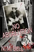 No Absolution ebook by Nancy M Bell