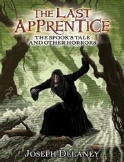 The Last Apprentice: The Spook's Tale ebook by Joseph Delaney