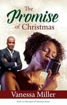 The Promise of Christmas - The Spirit of Christmas, #3 ebook by Vanessa Miller