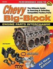Chevy Big-Block Engine Parts Interchange - The Ultimate Guide to Sourcing and Selecting Compatible Factory Parts ebook by John Baechtel