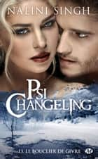 Le Bouclier de givre - Psi-Changeling, T13 ebook by Nalini Singh