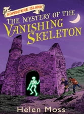 The Mystery of the Vanishing Skeleton - Book 6 ebook by Helen Moss