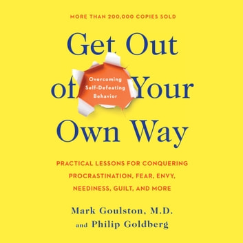 Get Out of Your Own Way - Overcoming Self-Defeating Behavior audiobook by Mark Goulston,Philip Goldberg