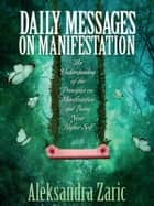 Daily Messages On Manifestation ebook by Aleksandra Zaric