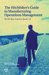 The Hitchhiker's Guide to Manufacturing Operations Management: ISA-95 Best Practices Book 1.0 ebook by Charlie Gifford