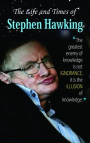 The Life and Times of Stephen Hawkings ebook by Mahesh Sharma