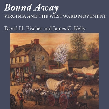 Bound Away - Virginia and the Westward Movement audiobook by David H. Fischer,James C. Kelly