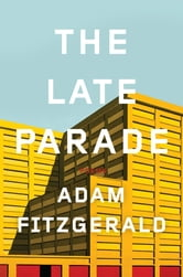 The Late Parade: Poems ebook by Adam Fitzgerald