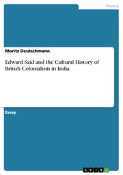 Edward Said and the Cultural History of British Colonialism in India ebook by Moritz Deutschmann