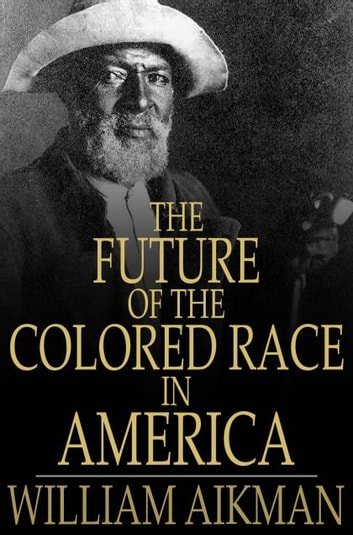 The Future of the Colored Race in America ebook by William Aikman