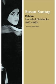 Reborn - Journals and Notebooks, 1947-1963 ebook by Susan Sontag, David Rieff