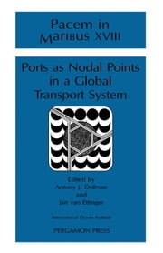 Ports as Nodal Points in a Global Transport System: Proceedings of Pacem in Maribus XVIII August 1990 ebook by Dolman, A.J.