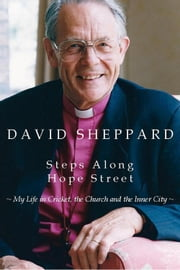 Steps Along Hope Street - My Life in Cricket, the Church and the Inner City ebook by David Sheppard