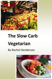 The Slow Carb Vegetarian ebook by Rachel Henderson