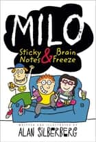 Milo - Sticky Notes and Brain Freeze ebook by Alan Silberberg, Alan Silberberg