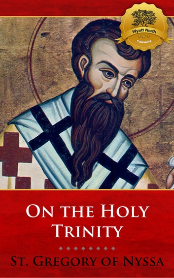 On the Holy Trinity 電子書 by St. Gregory of Nyssa, Wyatt North