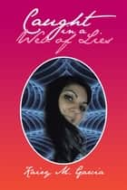 Caught in a Web of Lies ebook by Kairy M. Garcia