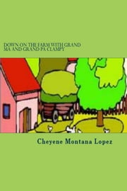 Down On The Farm With Grand Ma and Grand Pa Clampy ebook by Cheyene Lopez