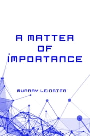 A Matter of Importance ebook by Murray Leinster