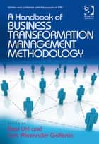 A Handbook of Business Transformation Management Methodology ebook by Axel Uhl, Lars Alexander Gollenia