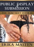 Public Display Of Submission: The Dom Next Door #1 ebook by Erika Masten